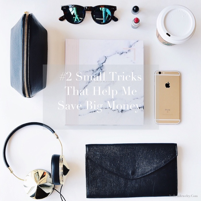 2 Small Tricks That Help Me Save Big Money By Jessica Lauren of NoRealJewelry.Com