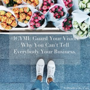 ICYMI Guard Your Vision Why You Can't Tell Everybody Your Business by Jessica Lauren of NoRealJewelry.Com