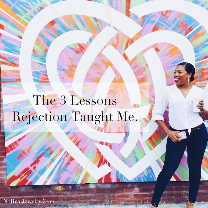 The 3 Lessons Rejection Taught Me By Jessica Lauren of NoRealJewelry.Com 1