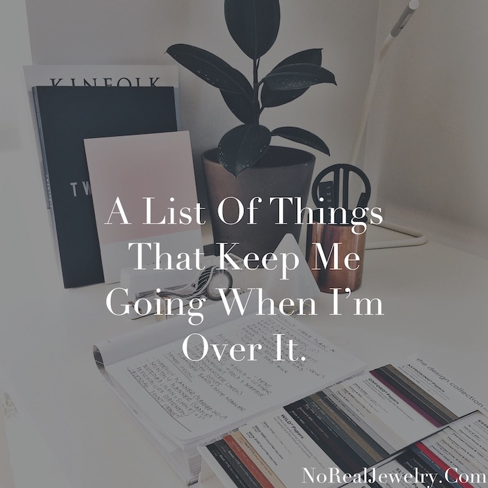 A List Of Things That Keep Me Going When I'm Over It by Jessica Lauren of NoRealJewelry.Com 1