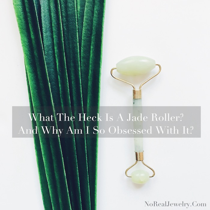 What The Heck Is A Jade Roller And Why Am I So Obsessed With It By Jessica Lauren of NoRealJewelry.Com 1
