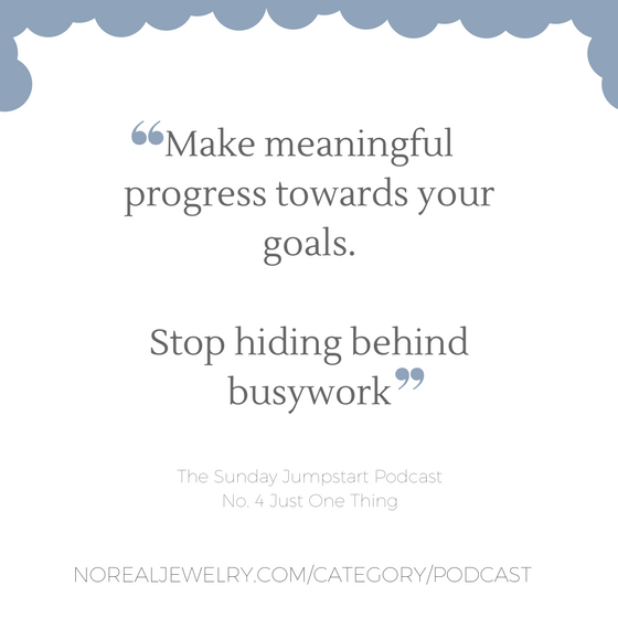The Sunday Jump Start Podcast Episode Four Just One Thing By Jessica Lauren of NoRealJewelry.Com